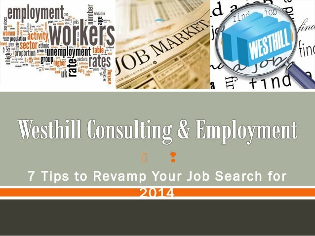 Westhill Consulting and Employment 7 Tips to Revamp Your Job Search for 2014