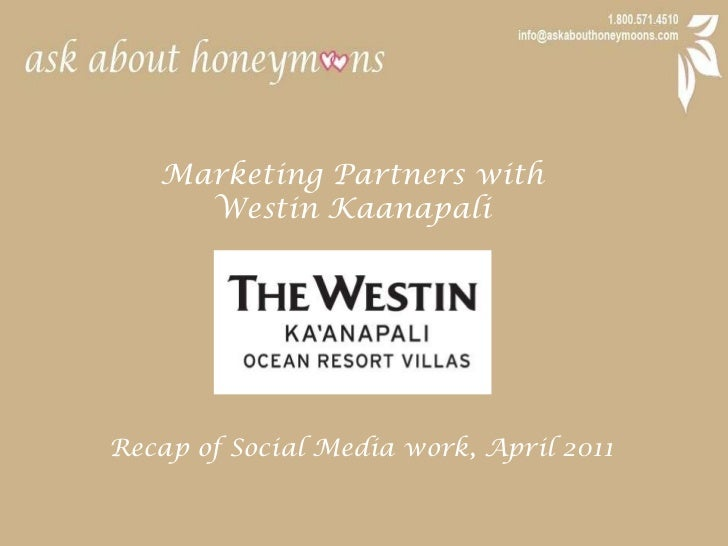 Marketing Partners with <br />Westin Kaanapali<br />Recap of Social Media work, April 2011<br />