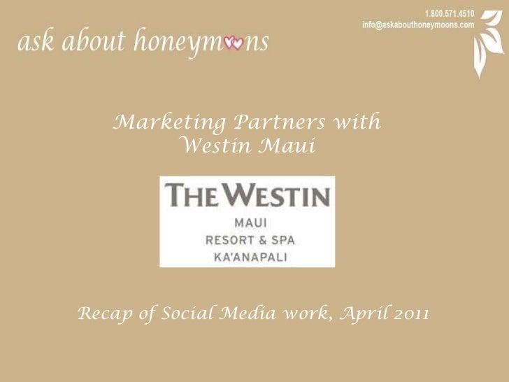 Marketing Partners with <br />Westin Maui<br />Recap of Social Media work, April 2011<br />