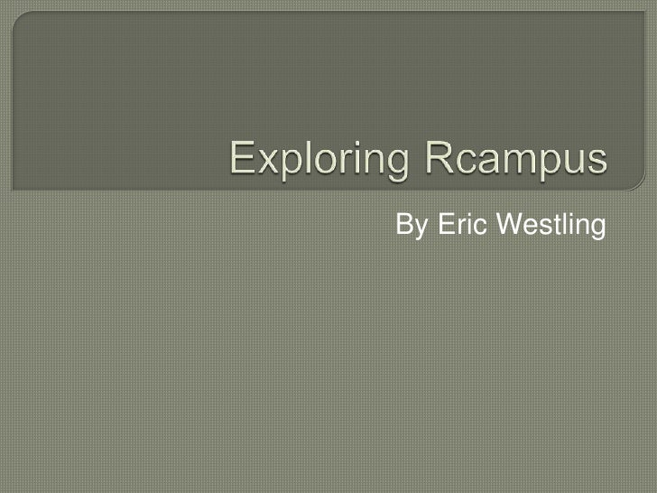 Exploring Rcampus<br />By Eric Westling<br />