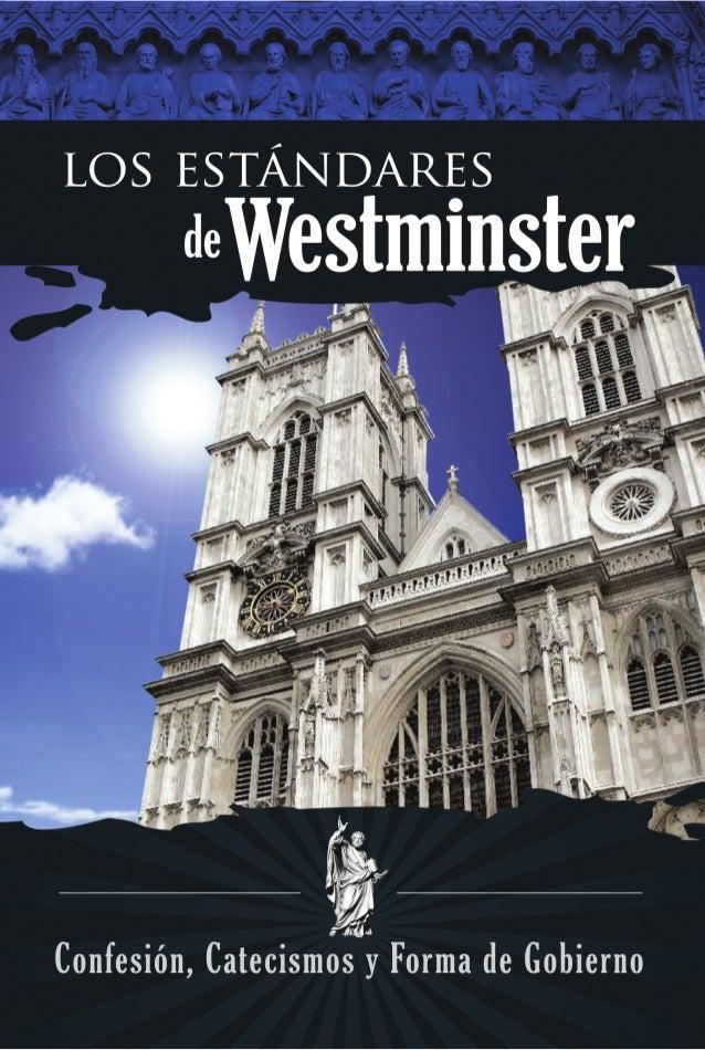 loS eStándareS de weStminSter y La forma de gobierno de Westminster Laconfesióndefe,catecismosmenor ymayorylafor...