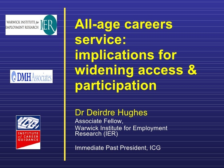All-age careers service: implications for widening access & participation     Dr Deirdre Hughes Associate Fellow,  Warwick...