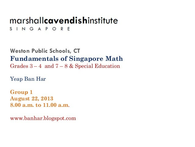 Weston Public Schools, CT Fundamentals of Singapore Math Grades 3 – 4 and 7 – 8 & Special Education Yeap Ban Har Group 1 A...