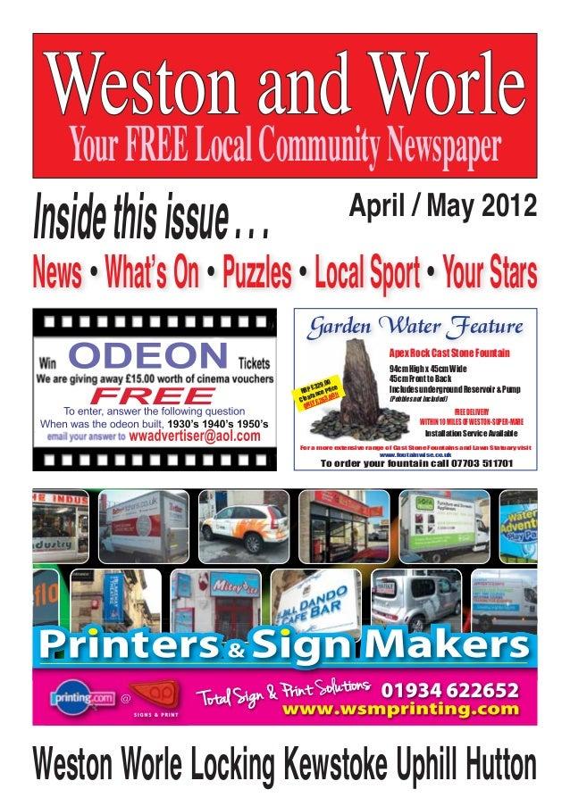 WWW.WESTONANDWORLEADVERTISER.COM Weston and Worle YourFREELocalCommunityNewspaper April / May 2012 Insidethisissue... News...