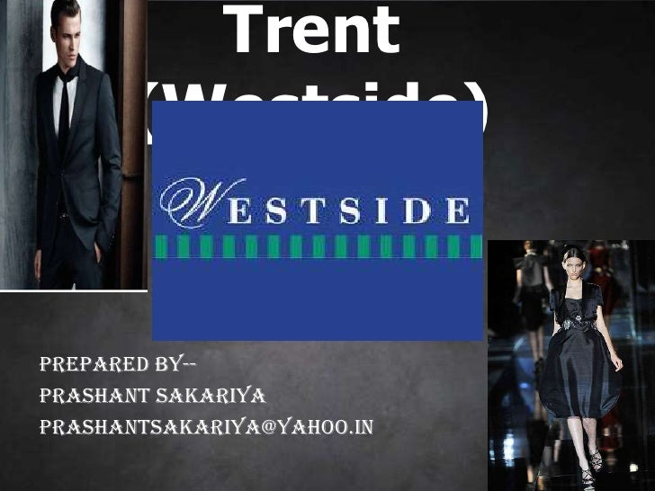 Trent (Westside)<br />Prepared by--<br />Prashant Sakariya<br />prashantsakariya@yahoo.in<br />