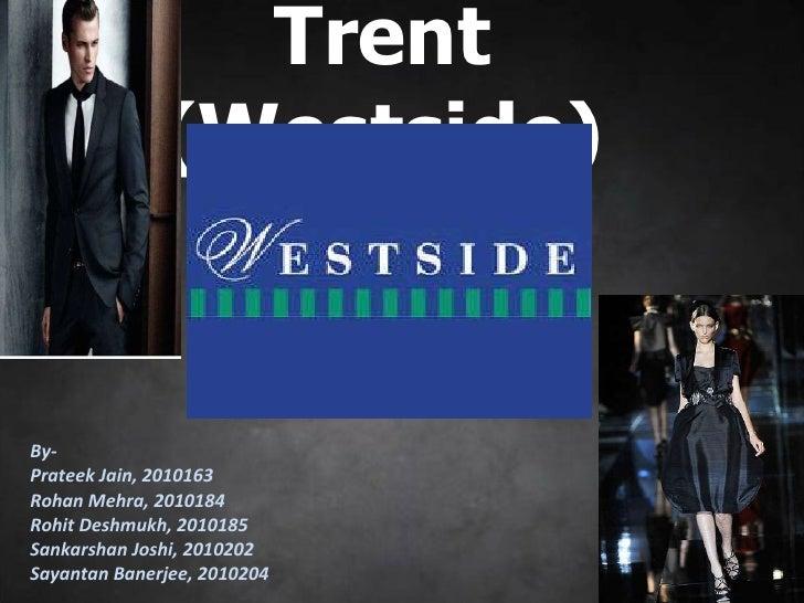 Trent (Westside) By- Prateek Jain, 2010163 Rohan Mehra, 2010184 Rohit Deshmukh, 2010185 Sankarshan Joshi, 2010202 Sayantan...