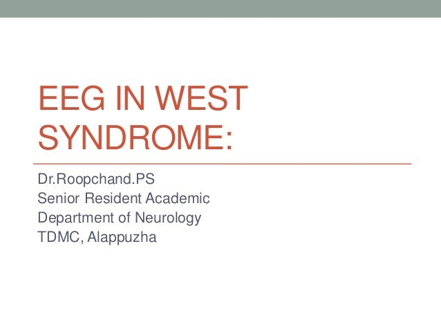 EEG IN WESTSYNDROME:Dr.Roopchand.PSSenior Resident AcademicDepartment of NeurologyTDMC, Alappuzha
