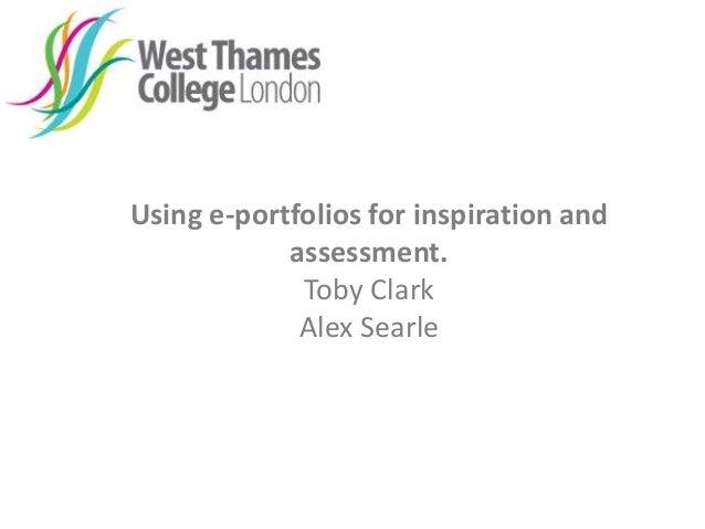 Using e-portfolios for inspiration andassessment.Toby ClarkAlex Searle