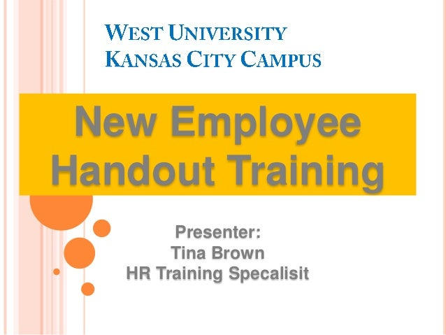 New Employee Handout Training Presenter: Tina Brown HR Training Specalisit