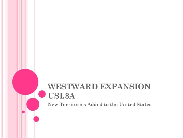 WESTWARD EXPANSIONUSI.8ANew Territories Added to the United States