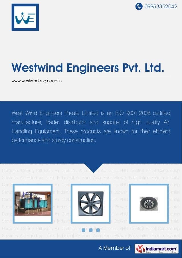 09953352042A Member ofWestwind Engineers Pvt. Ltd.www.westwindengineers.inAir Handling Units Industrial Air Fans Axial Fan...