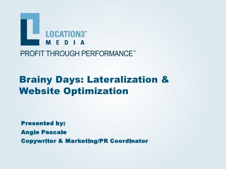 Brainy Days: Lateralization & Website Optimization   Presented by: Angie Pascale Copywriter & Marketing/PR Coordinator