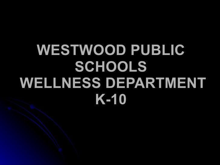 WESTWOOD PUBLIC SCHOOLS  WELLNESS DEPARTMENT K-10