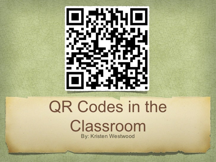 QR Codes in the  Classroom    By: Kristen Westwood