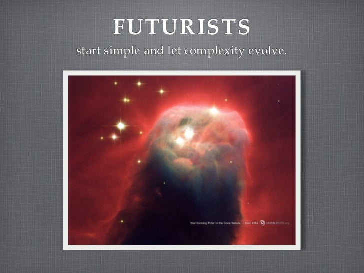 FUTURISTS start simple and let complexity evolve.