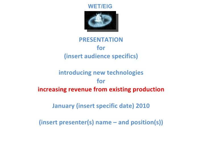 PRESENTATION for (insert audience specifics) introducing new technologies for increasing revenue from existing production ...