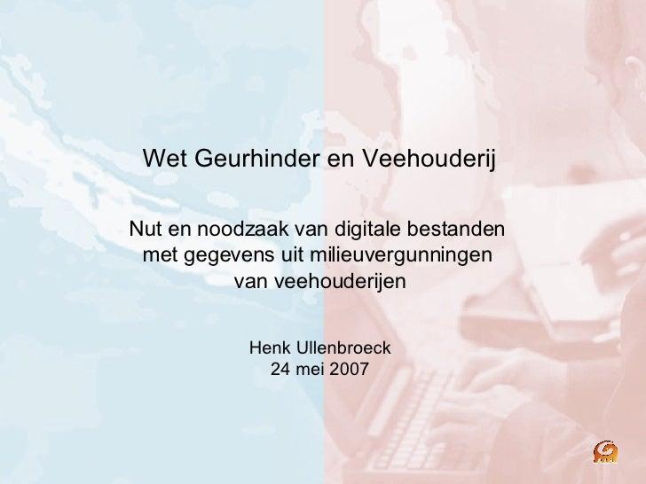 Wet Geurhinder en Veehouderij  Nut en noodzaak van digitale bestanden  met gegevens uit milieuvergunningen  van veehouderi...