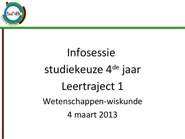 Infosessiestudiekeuze 4 jaar             de   Leertraject 1Wetenschappen-wiskunde     4 maart 2013