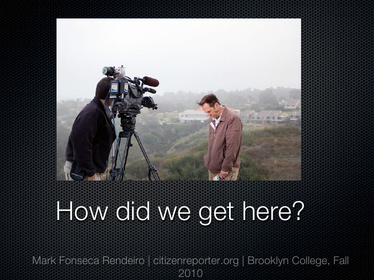 How did we get here?Mark Fonseca Rendeiro | citizenreporter.org | Brooklyn College, Fall                              2010