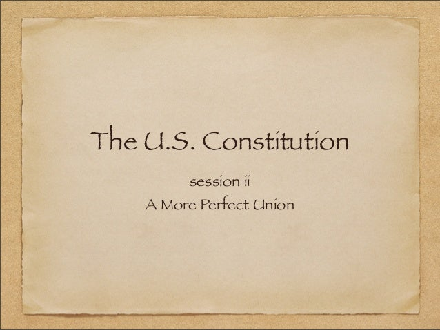The U.S. Constitution session ii A More Perfect Union