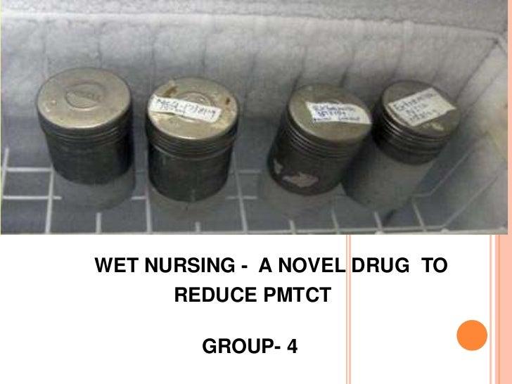 WET NURSING - A NOVEL DRUG TO      REDUCE PMTCT        GROUP- 4