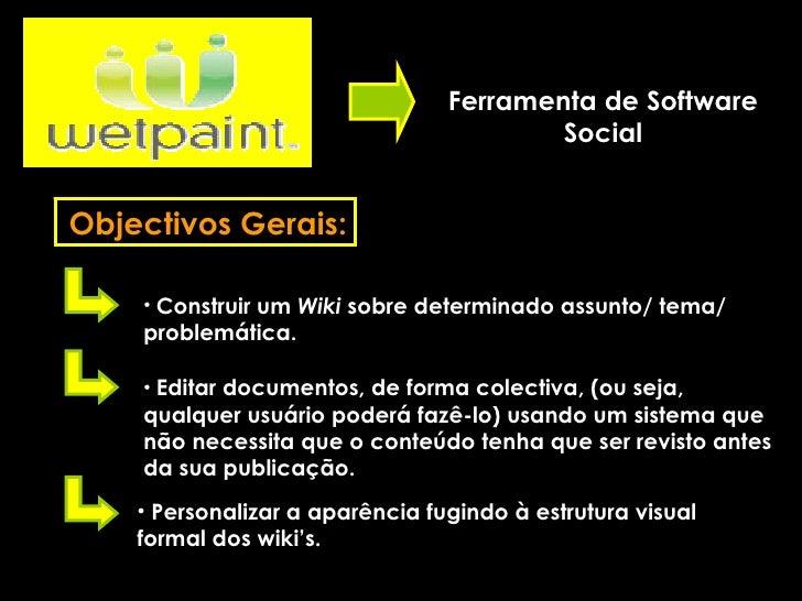 <ul><li>Personalizar a aparência fugindo à estrutura visual formal dos wiki's. </li></ul>Ferramenta de Software Social Obj...