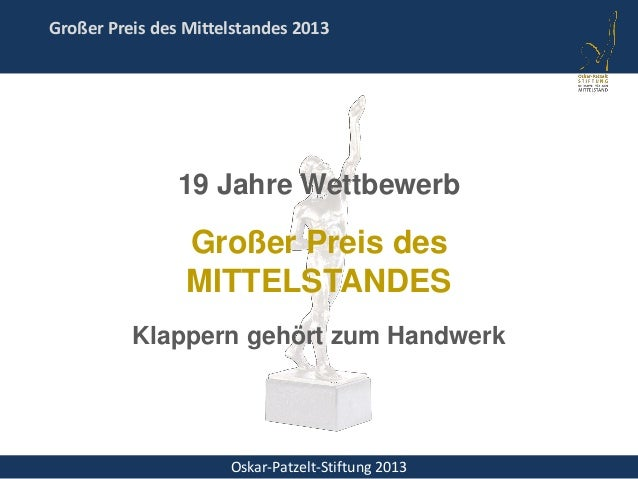 Oskar-Patzelt-Stiftung 2013 Großer Preis des Mittelstandes 2013 19 Jahre Wettbewerb Großer Preis des MITTELSTANDES Klapper...
