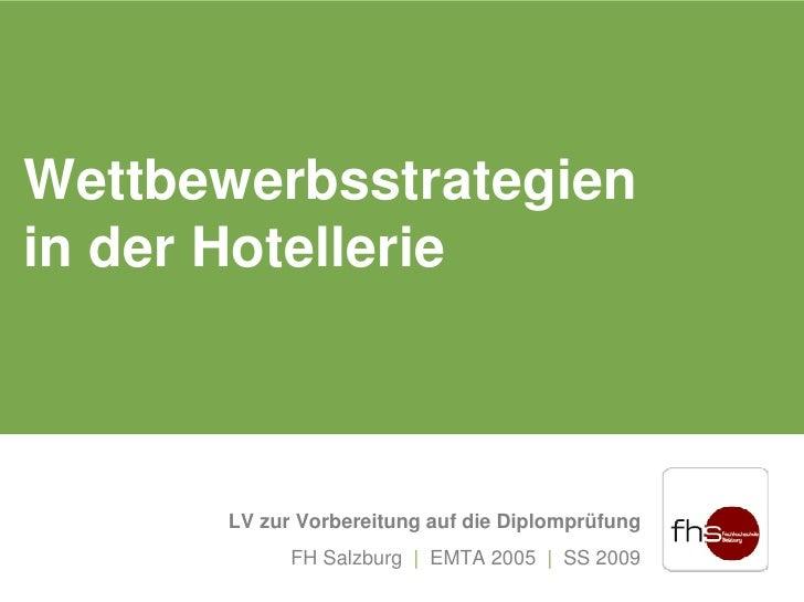 Wettbewerbsstrategien in der Hotellerie           LV zur Vorbereitung auf die Diplomprüfung              FH Salzburg | EMT...