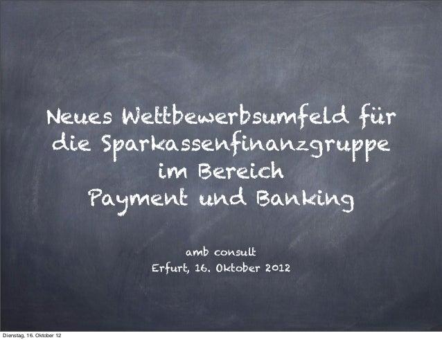 Neues Wettbewerbsumfeld für                 die Sparkassenfinanzgruppe                          im Bereich                ...
