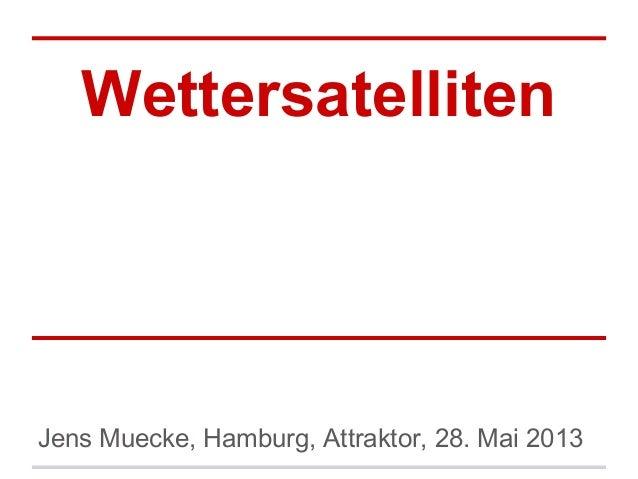WettersatellitenJens Muecke, Hamburg, Attraktor, 28. Mai 2013