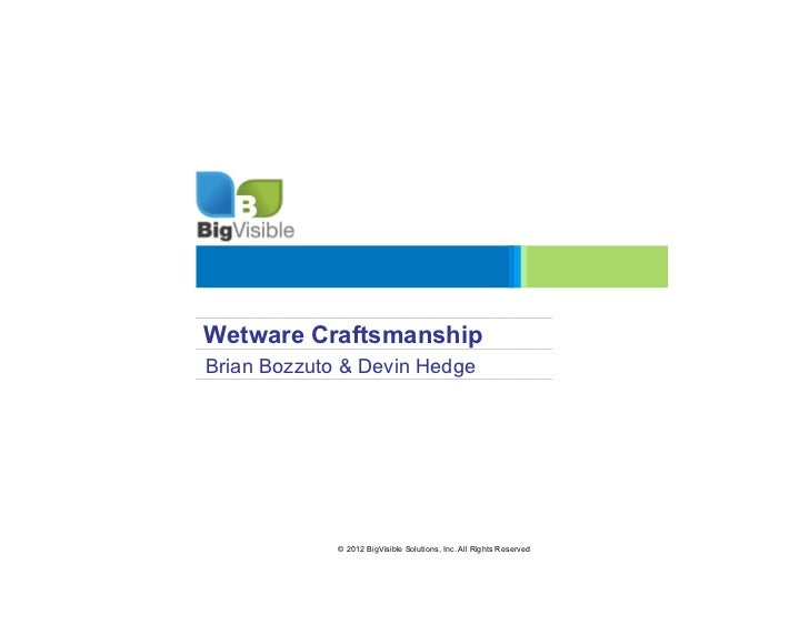 Wetware CraftsmanshipBrian Bozzuto & Devin Hedge             © 2012 BigVisible Solutions, Inc. All Rights Reserved