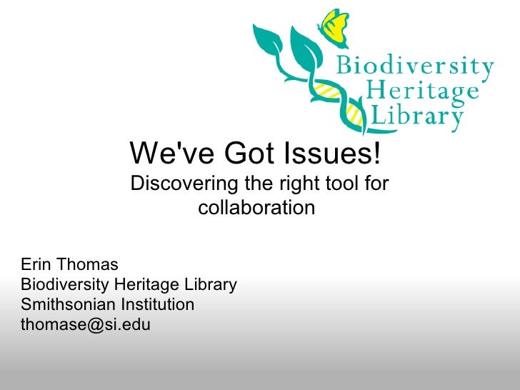 We've Got Issues!               Discovering the right tool for                     collaboration  Erin Thomas Biodiversity...