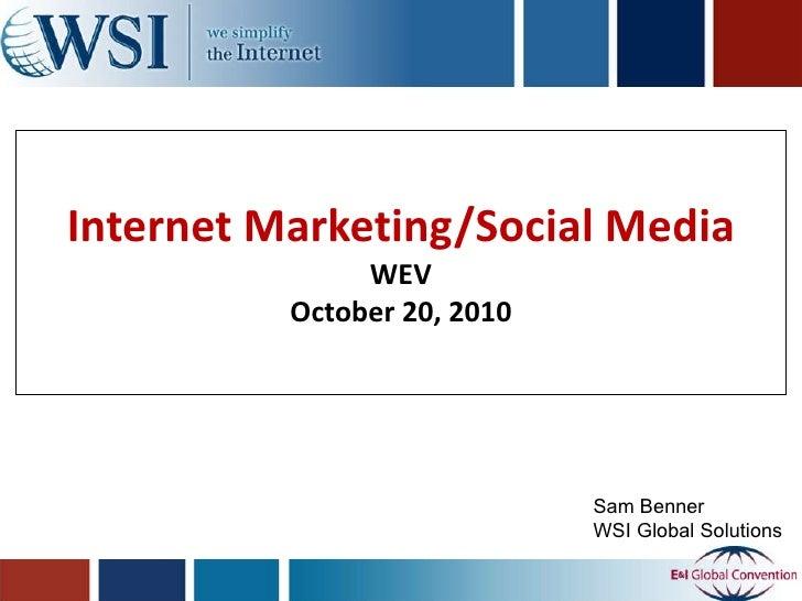 Internet Marketing/Social Media WEV October 20, 2010 Sam Benner WSI Global Solutions