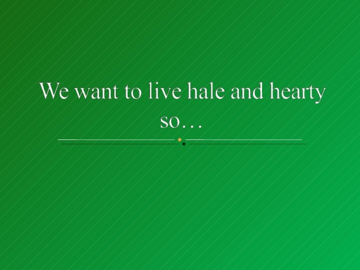 We want to_live_hale_and_hearty