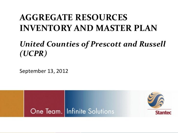 AGGREGATE RESOURCESINVENTORY AND MASTER PLANUnited Counties of Prescott and Russell(UCPR)September 13, 2012