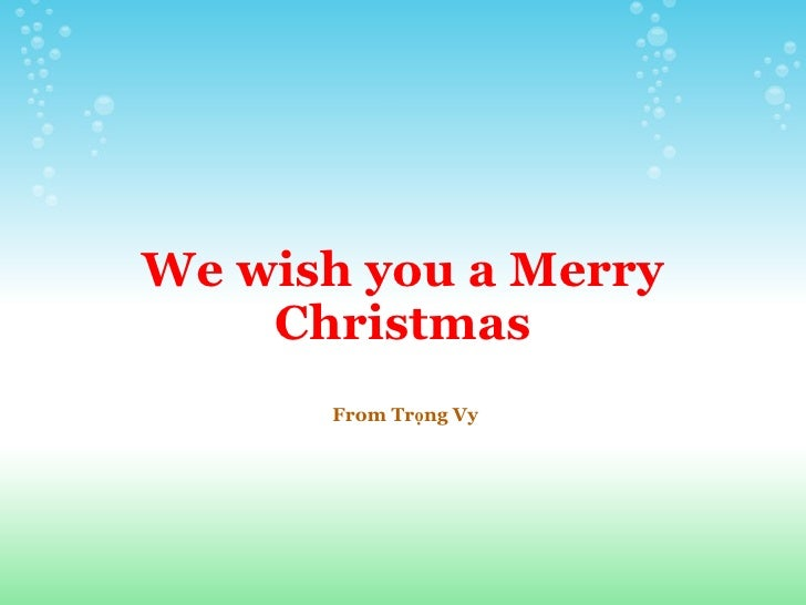 We wish you a Merry Christmas    From Trọng Vy