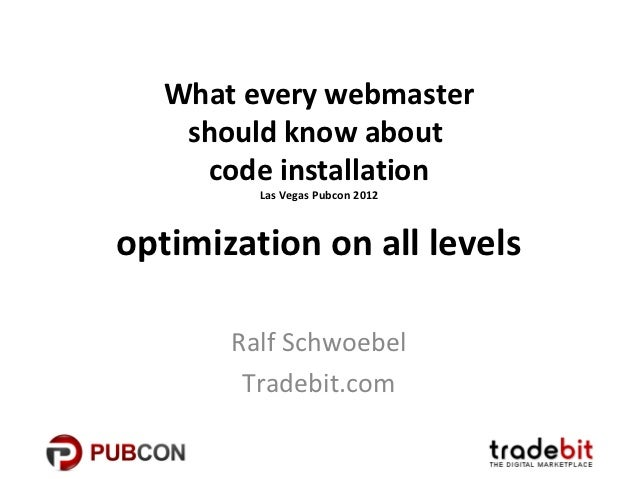 What every webmaster    should know about     code installation         Las Vegas Pubcon 2012optimization on all levels   ...