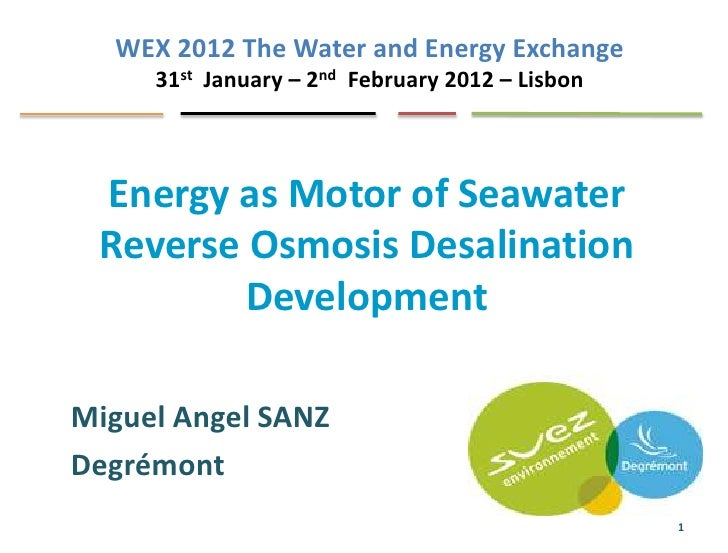 WEX 2012 The Water and Energy Exchange     31st January – 2nd February 2012 – Lisbon Energy as Motor of Seawater Reverse O...