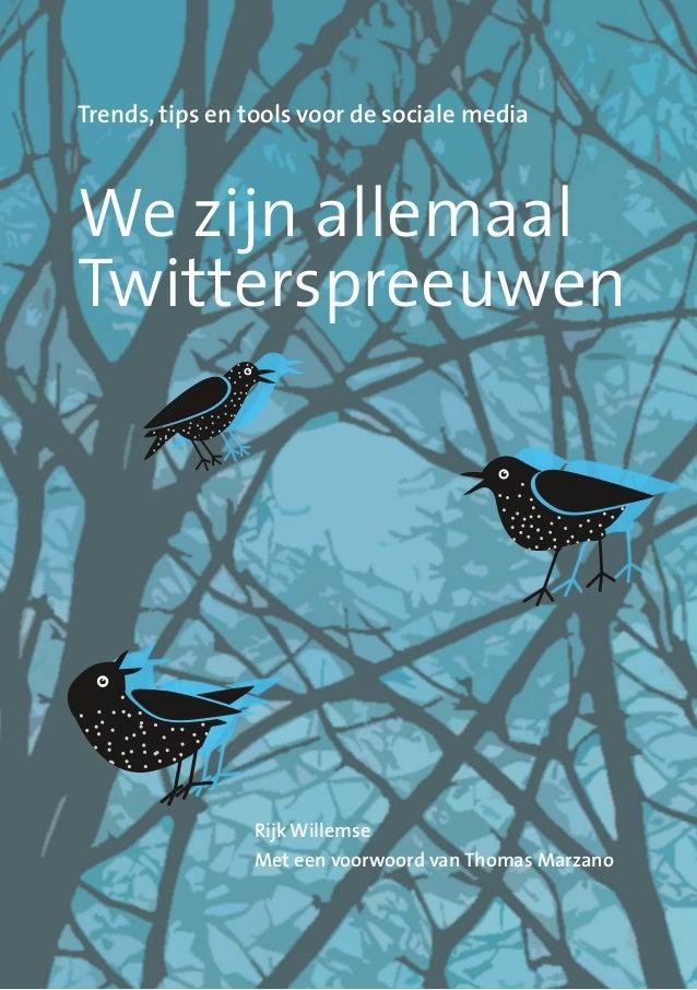 We zijn allemaal Twitterspreeuwen Trends, tips en tools voor de sociale media Rijk Willemse Met een voorwoord van Thomas M...