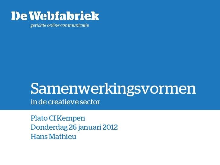 Samenwerkingsvormenin de creatieve sectorPlato CI KempenDonderdag 26 januari 2012Hans Mathieu