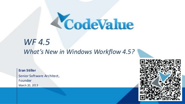 WF 4.5   What's New in Windows Workflow 4.5?Eran StillerSenior Software Architect,FounderMarch 20, 2013