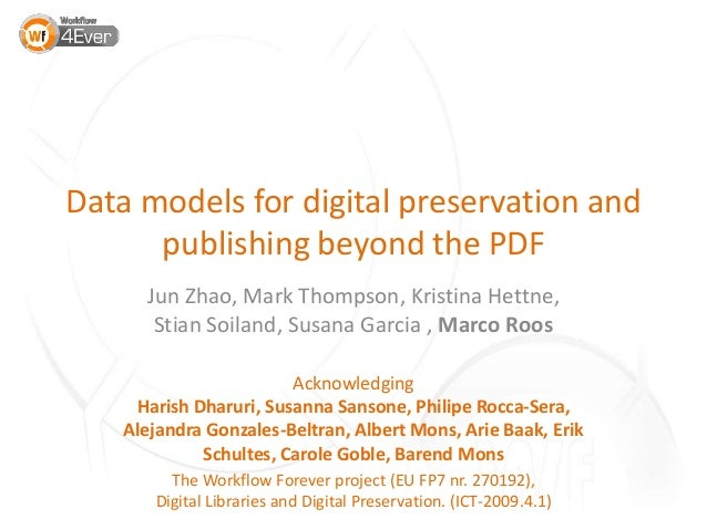 Data models for digital preservation and publishing beyond the PDF Jun Zhao, Mark Thompson, Kristina Hettne, Stian Soiland...