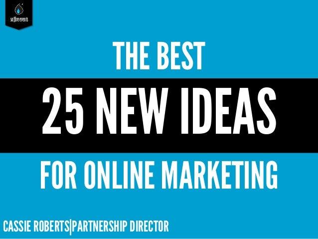 saffireevents  THE BEST  25 NEW IDEAS FOR ONLINE MARKETING CASSIE ROBERTS|PARTNERSHIP DIRECTOR