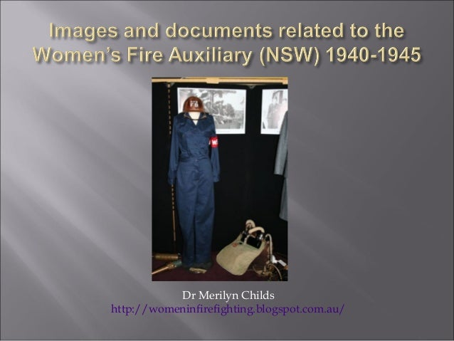 Dr Merilyn Childshttp://womeninfirefighting.blogspot.com.au/