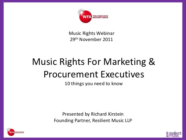 Music Rights Webinar           29th November 2011Music Rights For Marketing & Procurement Executives         10 things you...