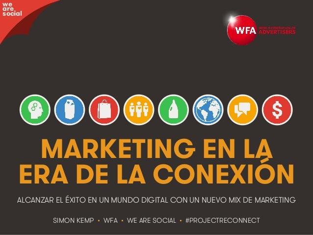 #ProjectReconnect • Marketing En La Era De La Conexión • 1WFA • We Are Social MARKETING EN LA ERA DE LA CONEXIÓN SIMON KEM...