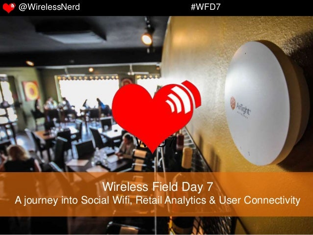 Wireless Field Day 7 A journey into Social Wifi, Retail Analytics & User Connectivity WFD7 @WirelessNerd #WFD7