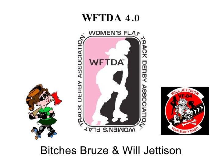 WFTDA 4.0                                                 Will Jettison &                                              Bit...