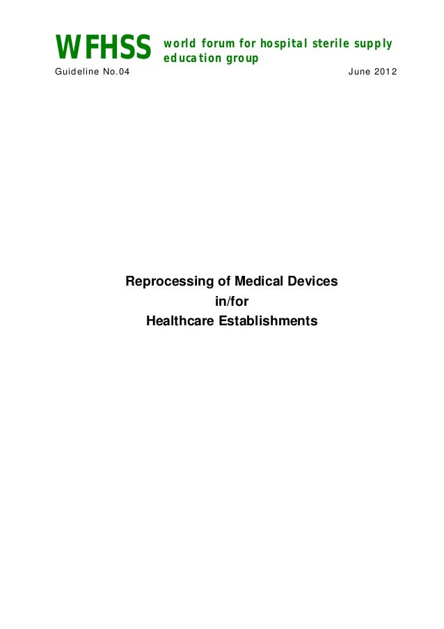 WFHSS world forum for hospital sterile supply education group Guideline No.04 June 2012 Reprocessing of Medical Devices in...