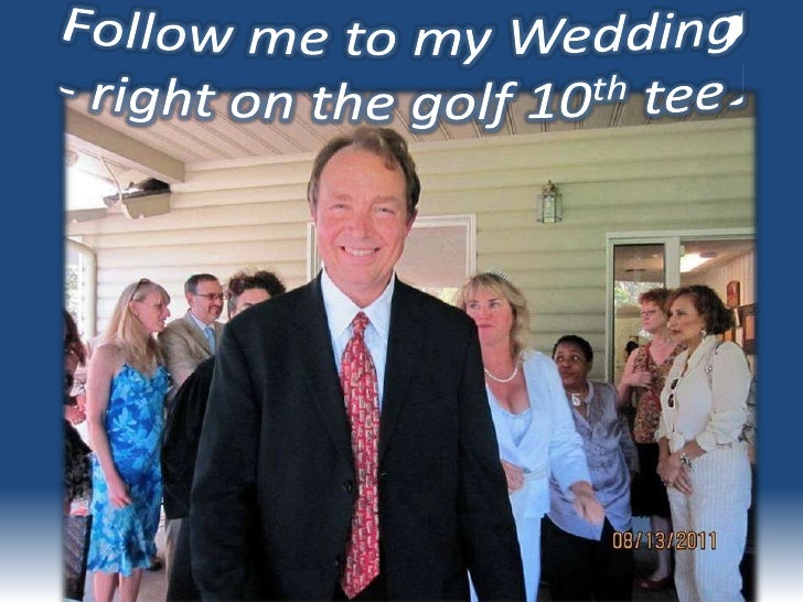 Follow me to my Wedding- right on the golf 10th tee!<br />